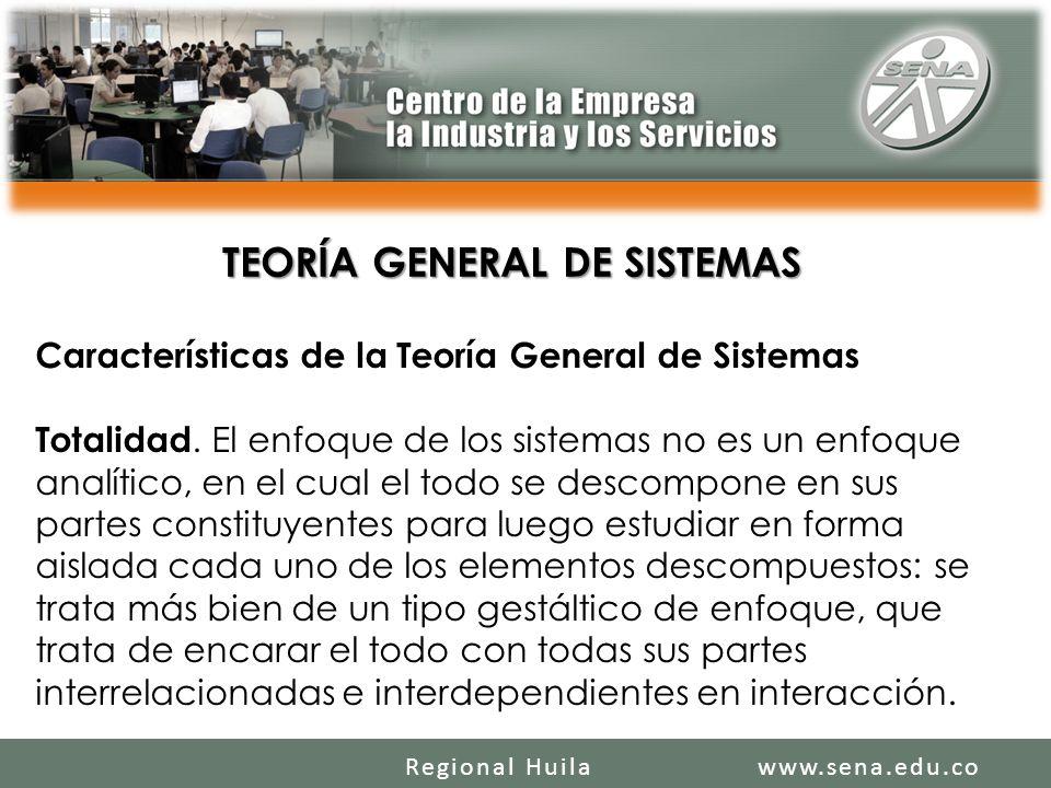 SENA REGIONAL HUILA REGIONAL HUILA CENTRO DE LA INDUSTRIA LA EMPRESA Y LOS SERVICIOS www.sena.edu.coRegional Huila TEORÍA GENERAL DE SISTEMAS Características de la Teoría General de Sistemas Totalidad.