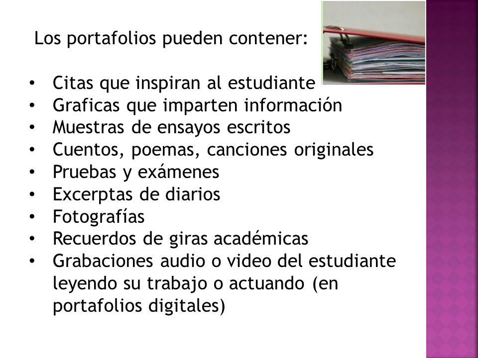 Los portafolios pueden contener: Citas que inspiran al estudiante Graficas que imparten información Muestras de ensayos escritos Cuentos, poemas, canc