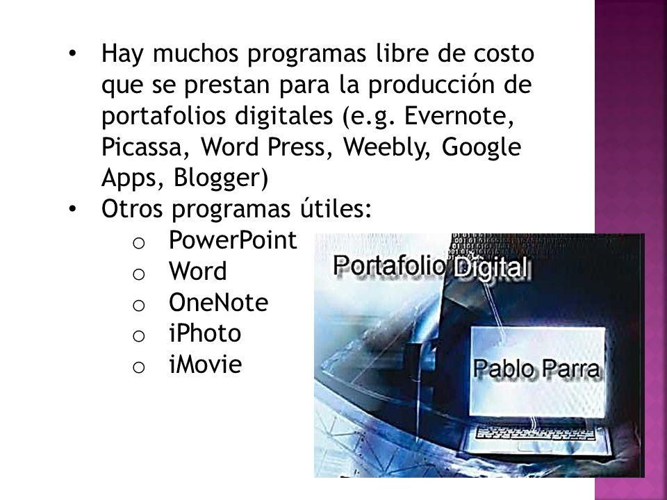 Hay muchos programas libre de costo que se prestan para la producción de portafolios digitales (e.g. Evernote, Picassa, Word Press, Weebly, Google App