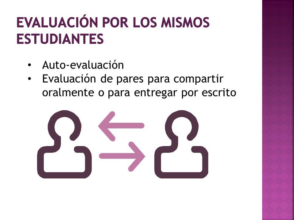 Auto-evaluación Evaluación de pares para compartir oralmente o para entregar por escrito