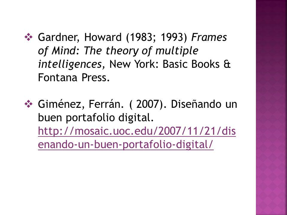 Gardner, Howard (1983; 1993) Frames of Mind: The theory of multiple intelligences, New York: Basic Books & Fontana Press. Giménez, Ferrán. ( 2007). Di
