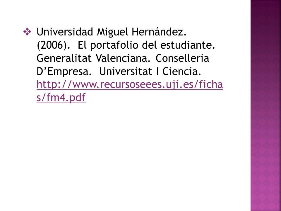 Universidad Miguel Hernández. (2006). El portafolio del estudiante. Generalitat Valenciana. Conselleria DEmpresa. Universitat I Ciencia. http://www.re