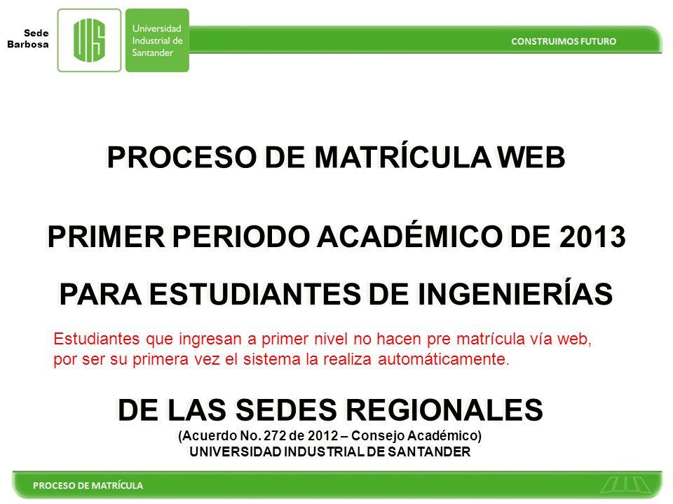 Sede Barbosa PROCESO DE MATRÍCULA WEB PARA ESTUDIANTES DE INGENIERÍAS DE LAS SEDES REGIONALES (Acuerdo No.