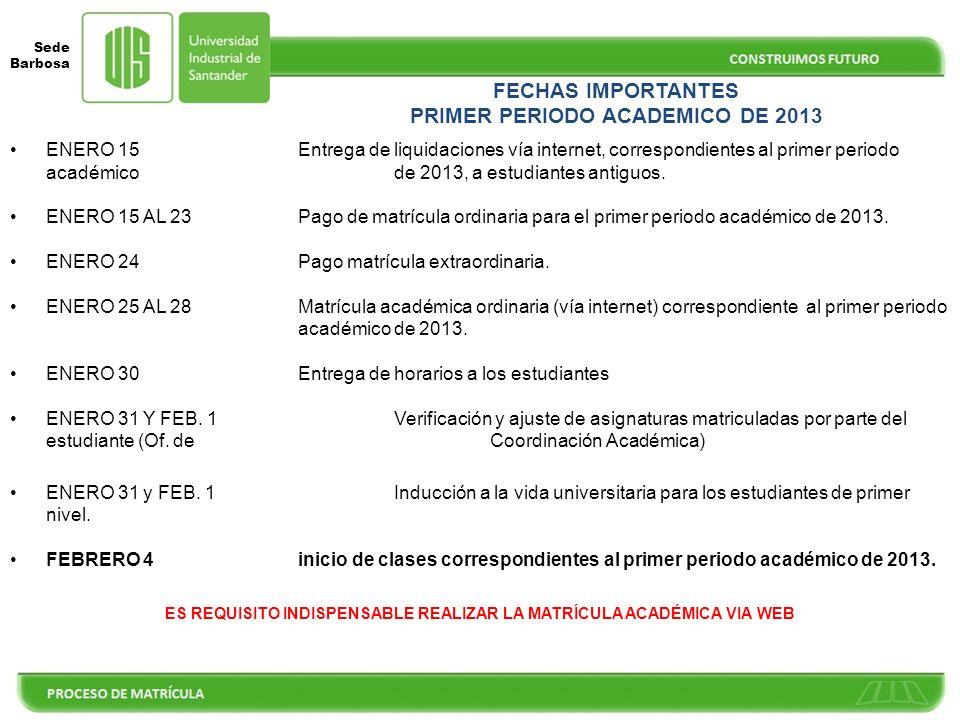 Sede Barbosa FECHAS IMPORTANTES PRIMER PERIODO ACADEMICO DE 2013 ENERO 15Entrega de liquidaciones vía internet, correspondientes al primer periodo académico de 2013, a estudiantes antiguos.