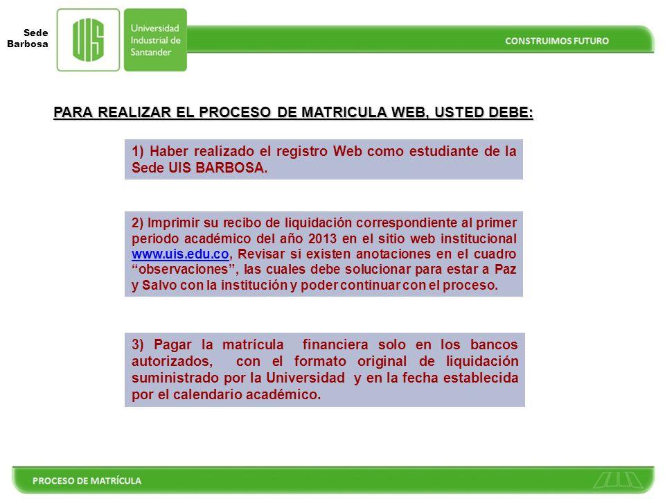 Sede Barbosa 1) Haber realizado el registro Web como estudiante de la Sede UIS BARBOSA.