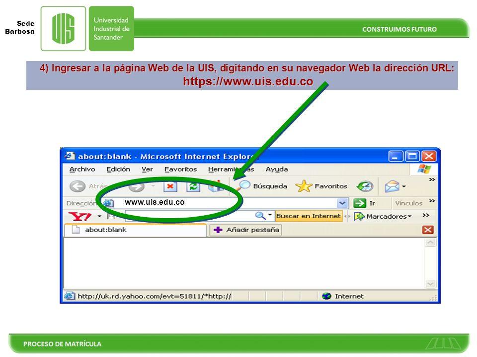 Sede Barbosa 4) Ingresar a la página Web de la UIS, digitando en su navegador Web la dirección URL: https://www.uis.edu.co www.uis.edu.co