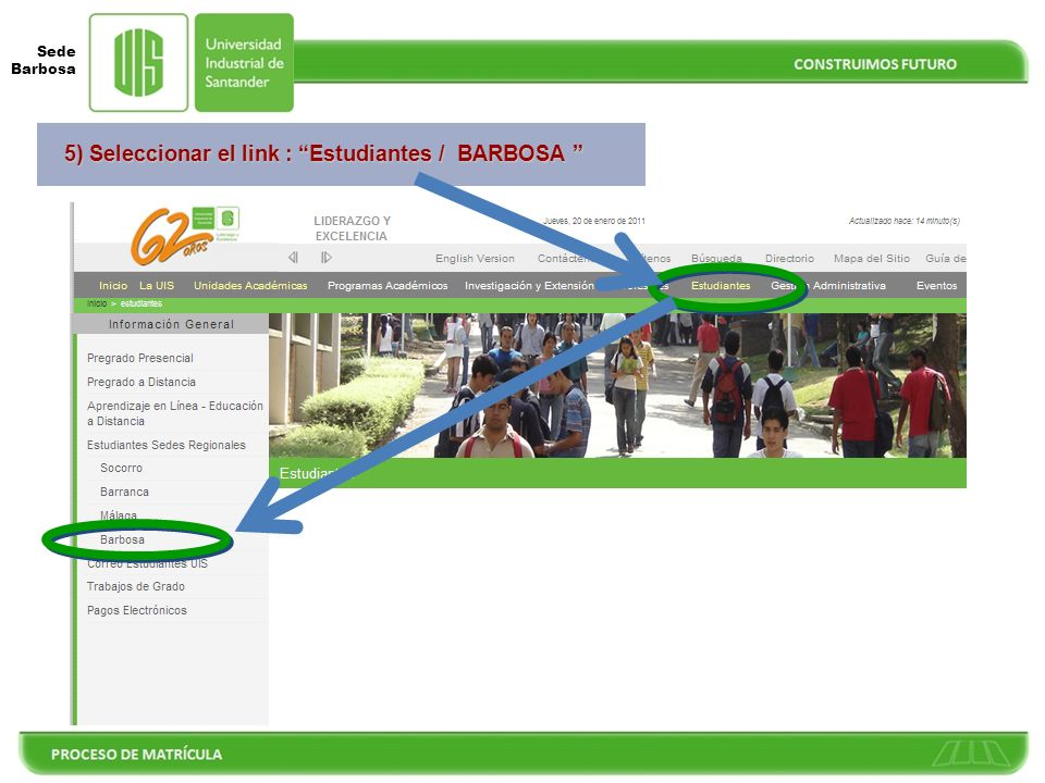 Sede Barbosa 4) Ingresar a la página Web de la UIS, digitando en su navegador Web la dirección URL: https://www.uis.edu.co www.uis.edu.co