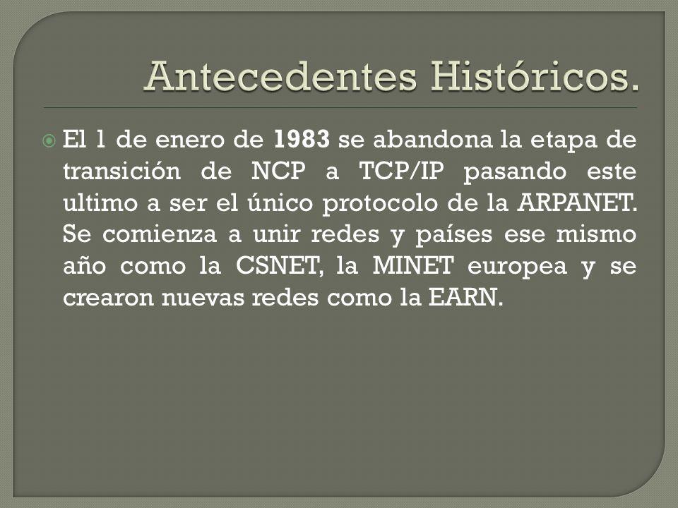El 1 de enero de 1983 se abandona la etapa de transición de NCP a TCP/IP pasando este ultimo a ser el único protocolo de la ARPANET. Se comienza a uni