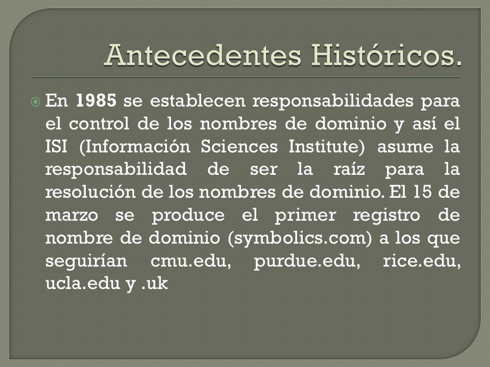 En 1985 se establecen responsabilidades para el control de los nombres de dominio y así el ISI (Información Sciences Institute) asume la responsabilid