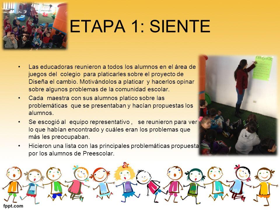 ETAPA 1: SIENTE Las educadoras reunieron a todos los alumnos en el área de juegos del colegio para platicarles sobre el proyecto de Diseña el cambio.