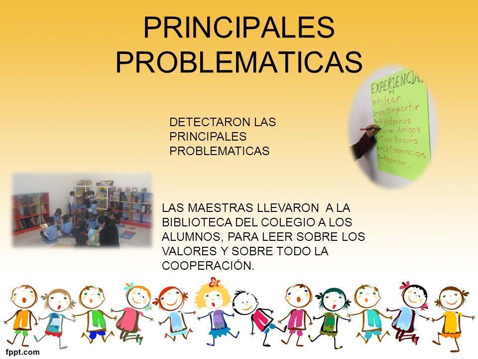 PRINCIPALES PROBLEMATICAS LAS MAESTRAS LLEVARON A LA BIBLIOTECA DEL COLEGIO A LOS ALUMNOS, PARA LEER SOBRE LOS VALORES Y SOBRE TODO LA COOPERACIÓN. DE