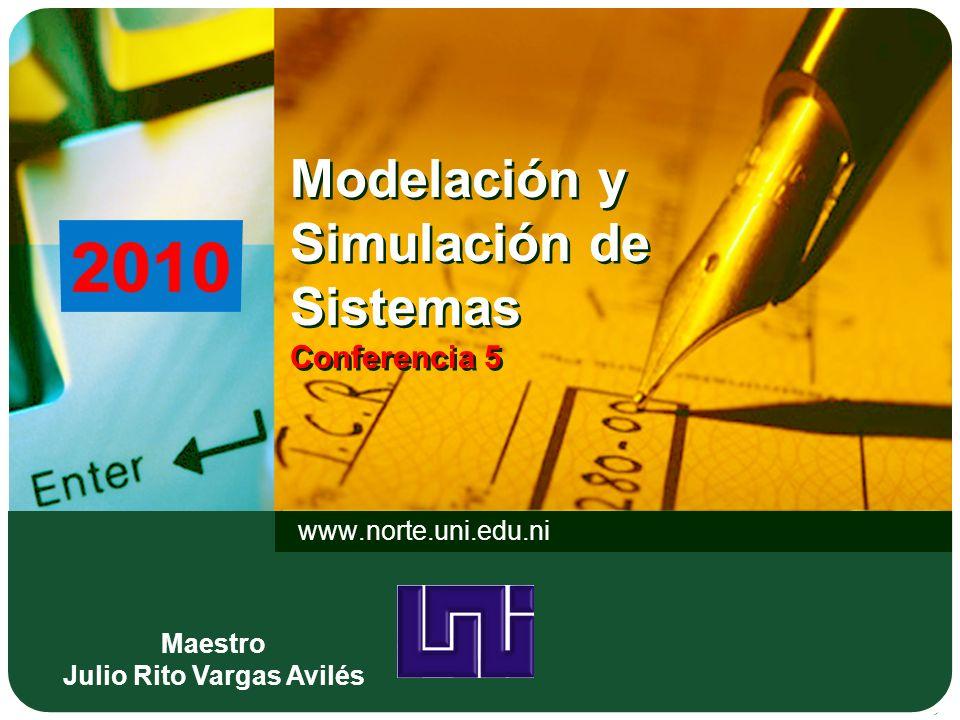 Modelación y Simulación de Sistemas Conferencia 5 www.norte.uni.edu.ni LOGO Maestro Julio Rito Vargas Avilés