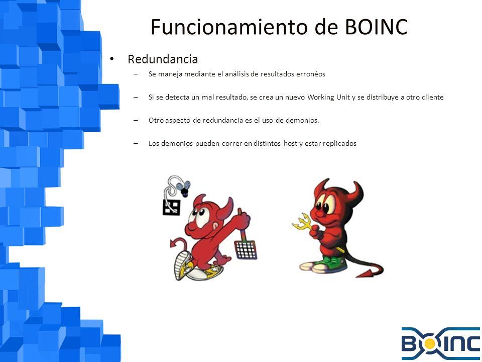 Funcionamiento de BOINC Redundancia – Se maneja mediante el análisis de resultados erronéos – Si se detecta un mal resultado, se crea un nuevo Working Unit y se distribuye a otro cliente – Otro aspecto de redundancia es el uso de demonios.
