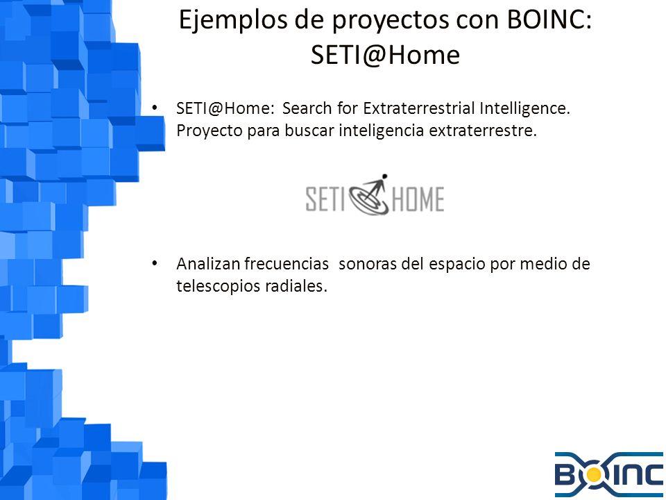 Ejemplos de proyectos con BOINC: SETI@Home SETI@Home: Search for Extraterrestrial Intelligence.