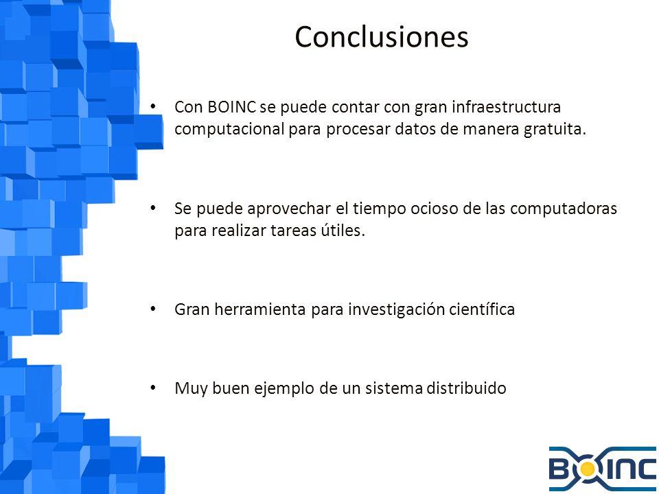 Conclusiones Con BOINC se puede contar con gran infraestructura computacional para procesar datos de manera gratuita.