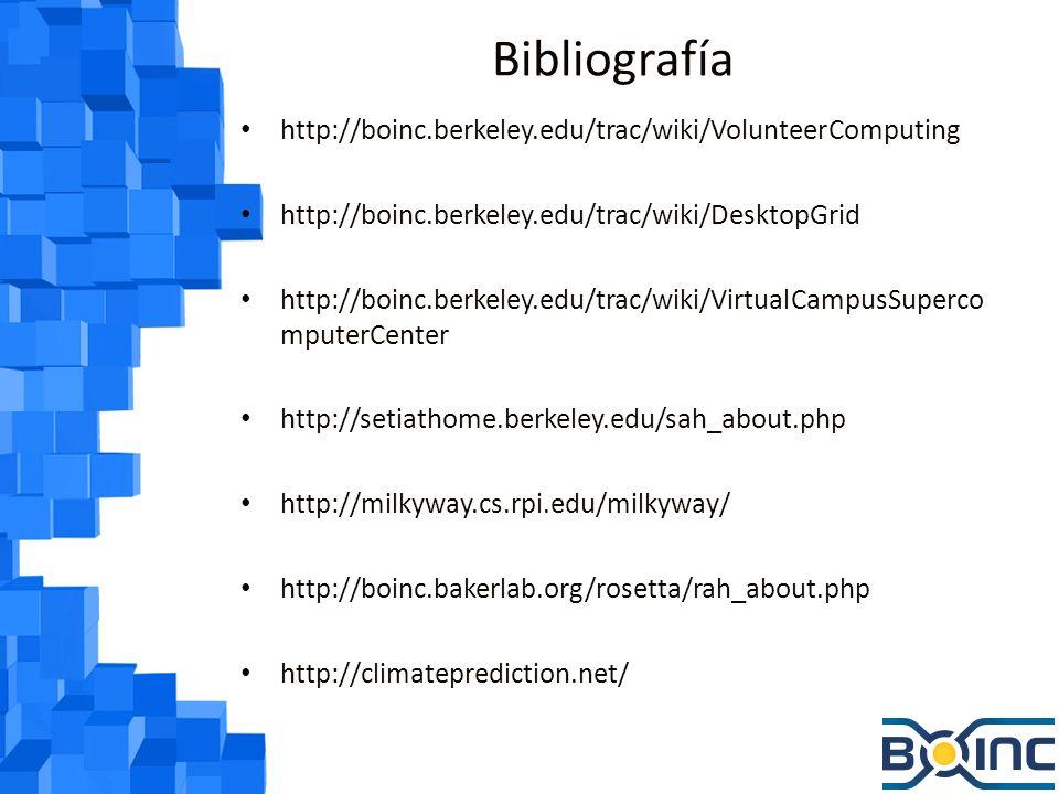 Bibliografía http://boinc.berkeley.edu/trac/wiki/VolunteerComputing http://boinc.berkeley.edu/trac/wiki/DesktopGrid http://boinc.berkeley.edu/trac/wiki/VirtualCampusSuperco mputerCenter http://setiathome.berkeley.edu/sah_about.php http://milkyway.cs.rpi.edu/milkyway/ http://boinc.bakerlab.org/rosetta/rah_about.php http://climateprediction.net/