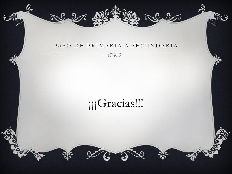 PASO DE PRIMARIA A SECUNDARIA ¡¡¡Gracias!!!