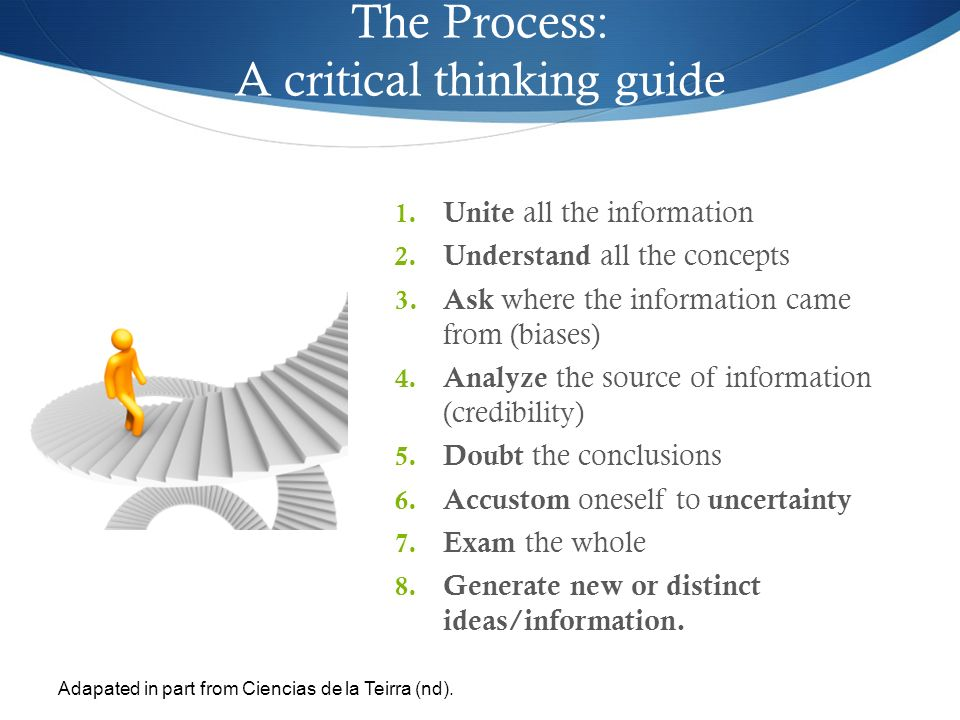 The Process: A critical thinking guide 1.Unite all the information 2.