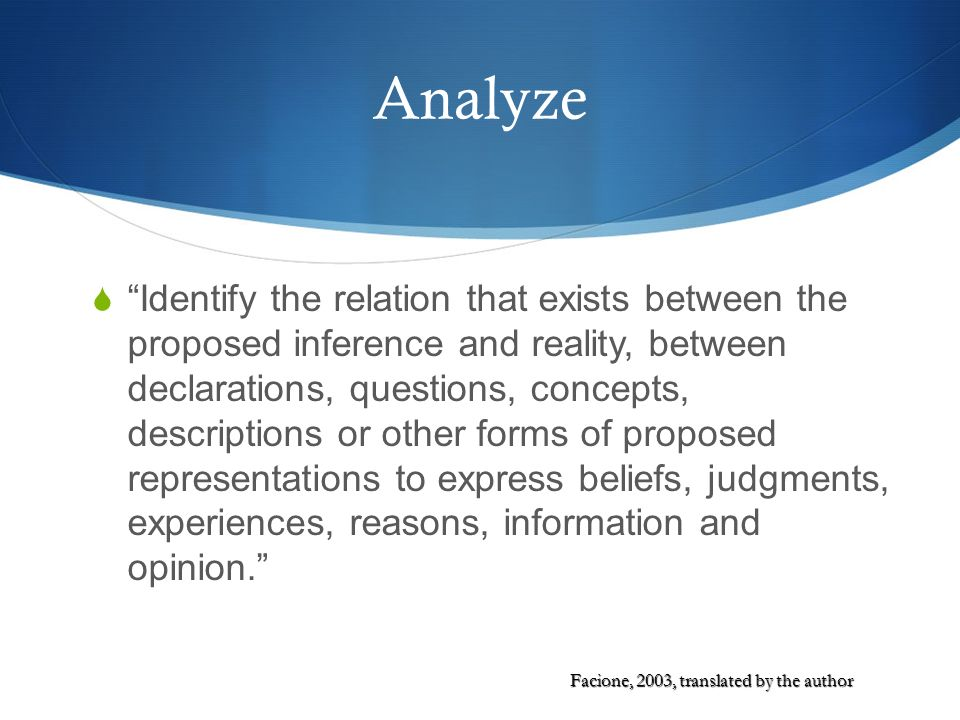 Analyze Identify the relation that exists between the proposed inference and reality, between declarations, questions, concepts, descriptions or other