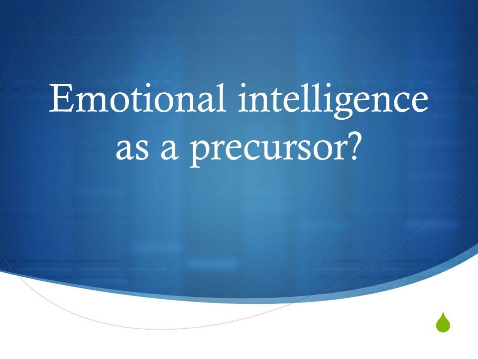 Emotional intelligence as a precursor?