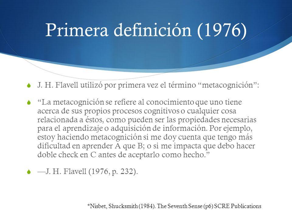 Primera definición (1976) J. H. Flavell utilizó por primera vez el término metacognición: La metacognición se refiere al conocimiento que uno tiene ac