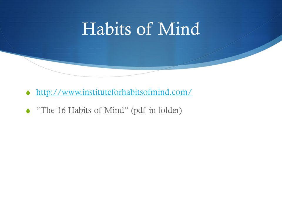 http://www.instituteforhabitsofmind.com/ The 16 Habits of Mind (pdf in folder)