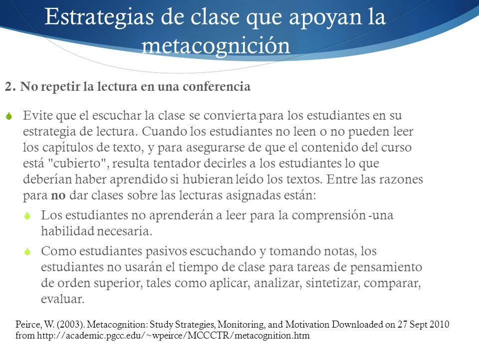 Estrategias de clase que apoyan la metacognición 2. No repetir la lectura en una conferencia Evite que el escuchar la clase se convierta para los estu