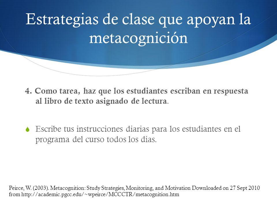 Estrategias de clase que apoyan la metacognición 4. Como tarea, haz que los estudiantes escriban en respuesta al libro de texto asignado de lectura. E