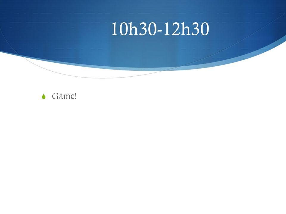 10h30-12h30 Game!