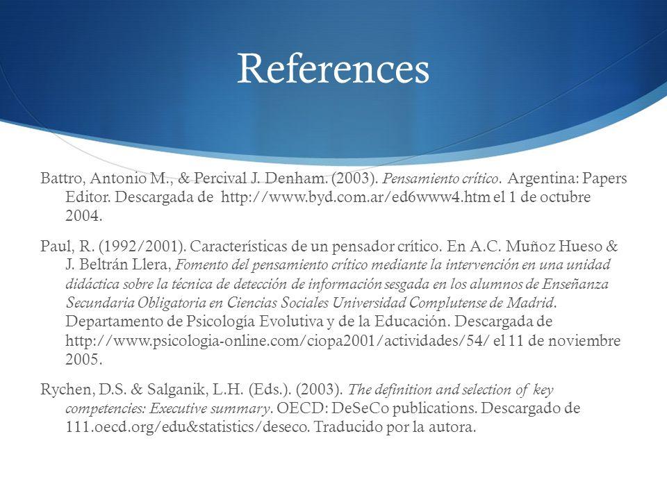 References Battro, Antonio M., & Percival J. Denham. (2003). Pensamiento crítico. Argentina: Papers Editor. Descargada de http://www.byd.com.ar/ed6www