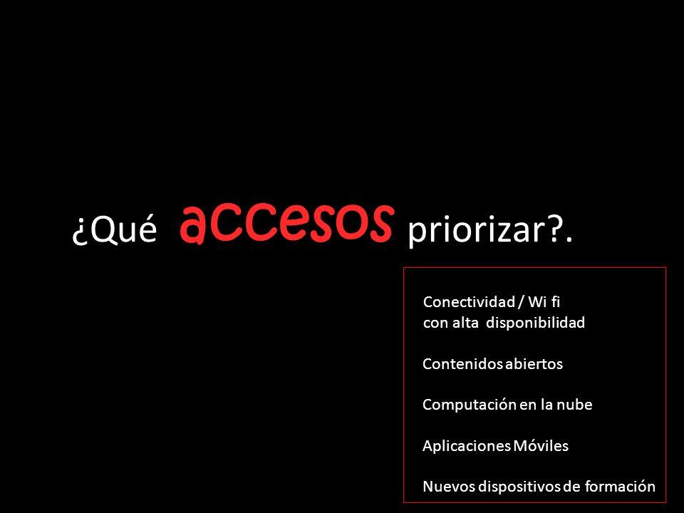 accesos ¿Qué accesos priorizar?. Conectividad / Wi fi con alta disponibilidad Contenidos abiertos Computación en la nube Aplicaciones Móviles Nuevos d