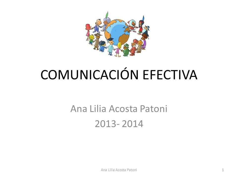 COMUNICACIÓN EFECTIVA Ana Lilia Acosta Patoni 2013- 2014 1Ana Lilia Acosta Patoni