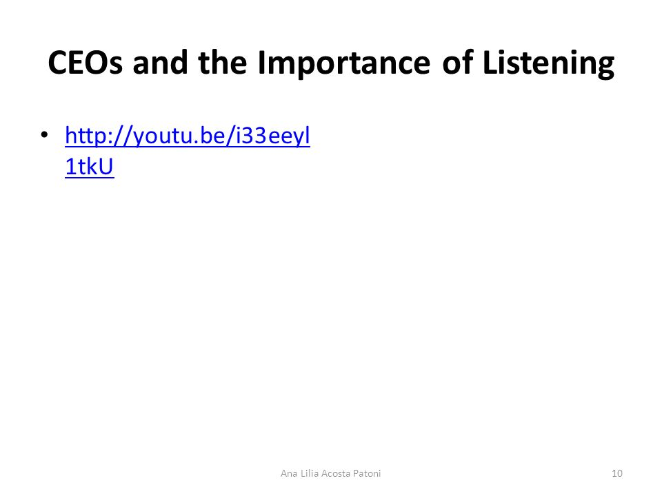 CEOs and the Importance of Listening http://youtu.be/i33eeyl 1tkU http://youtu.be/i33eeyl 1tkU 10Ana Lilia Acosta Patoni