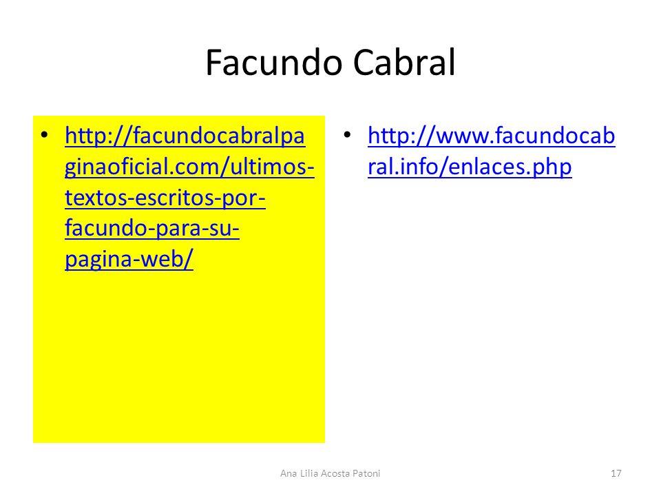Facundo Cabral http://facundocabralpa ginaoficial.com/ultimos- textos-escritos-por- facundo-para-su- pagina-web/ http://facundocabralpa ginaoficial.com/ultimos- textos-escritos-por- facundo-para-su- pagina-web/ http://www.facundocab ral.info/enlaces.php http://www.facundocab ral.info/enlaces.php 17Ana Lilia Acosta Patoni