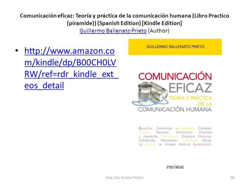 Comunicación eficaz: Teoría y práctica de la comunicación humana (Libro Practico (piramide)) (Spanish Edition) [Kindle Edition] Guillermo Ballenato Prieto (Author) Guillermo Ballenato Prieto http://www.amazon.co m/kindle/dp/B00CH0LV RW/ref=rdr_kindle_ext_ eos_detail http://www.amazon.co m/kindle/dp/B00CH0LV RW/ref=rdr_kindle_ext_ eos_detail.