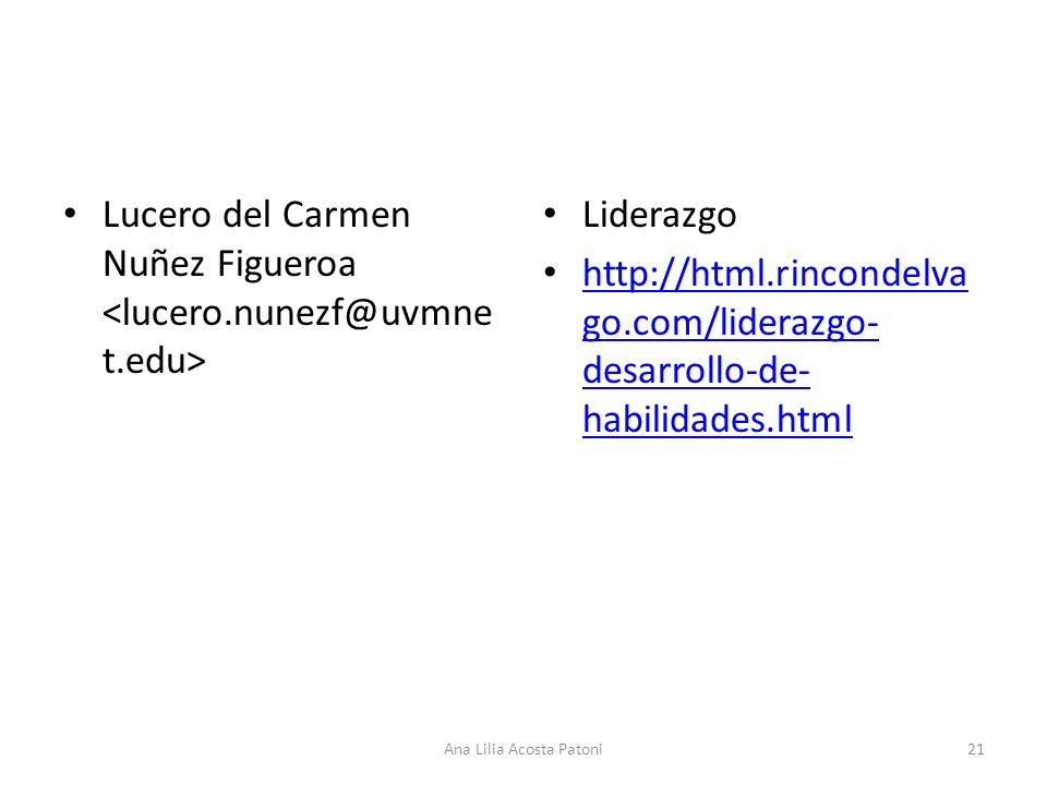 Lucero del Carmen Nuñez Figueroa Liderazgo http://html.rincondelva go.com/liderazgo- desarrollo-de- habilidades.html http://html.rincondelva go.com/liderazgo- desarrollo-de- habilidades.html 21Ana Lilia Acosta Patoni