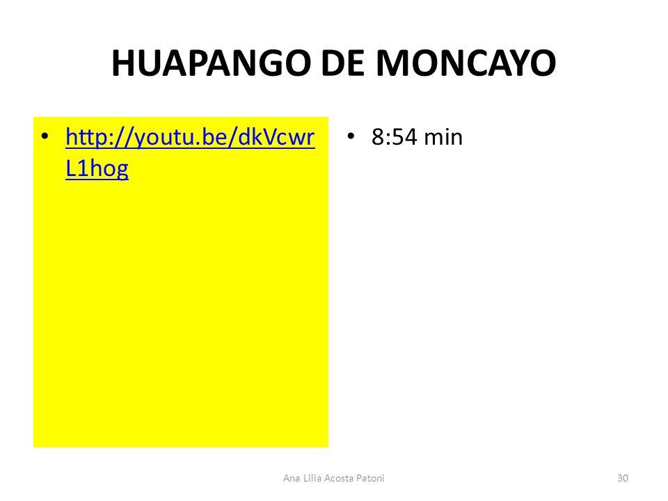 HUAPANGO DE MONCAYO http://youtu.be/dkVcwr L1hog http://youtu.be/dkVcwr L1hog 8:54 min 30Ana Lilia Acosta Patoni