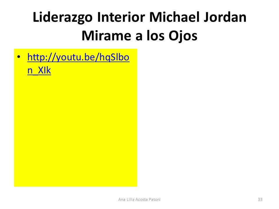 Liderazgo Interior Michael Jordan Mirame a los Ojos http://youtu.be/hqSlbo n_XIk http://youtu.be/hqSlbo n_XIk 33Ana Lilia Acosta Patoni