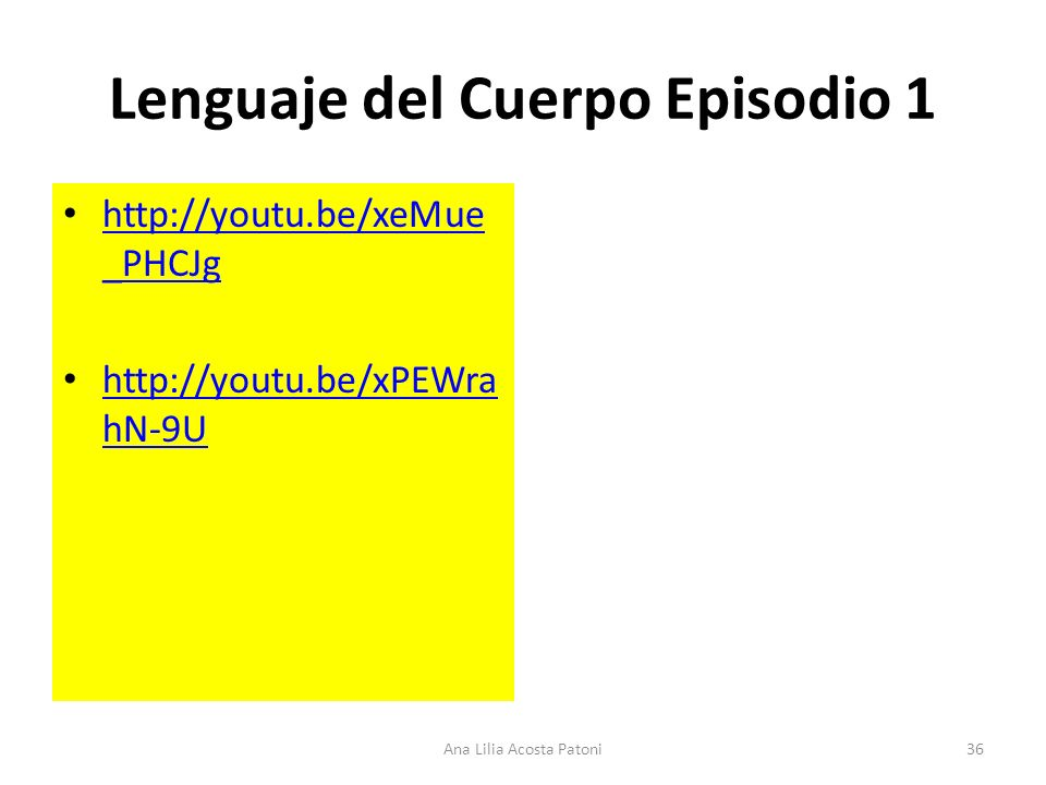 Lenguaje del Cuerpo Episodio 1 http://youtu.be/xeMue _PHCJg http://youtu.be/xeMue _PHCJg http://youtu.be/xPEWra hN-9U http://youtu.be/xPEWra hN-9U 36A