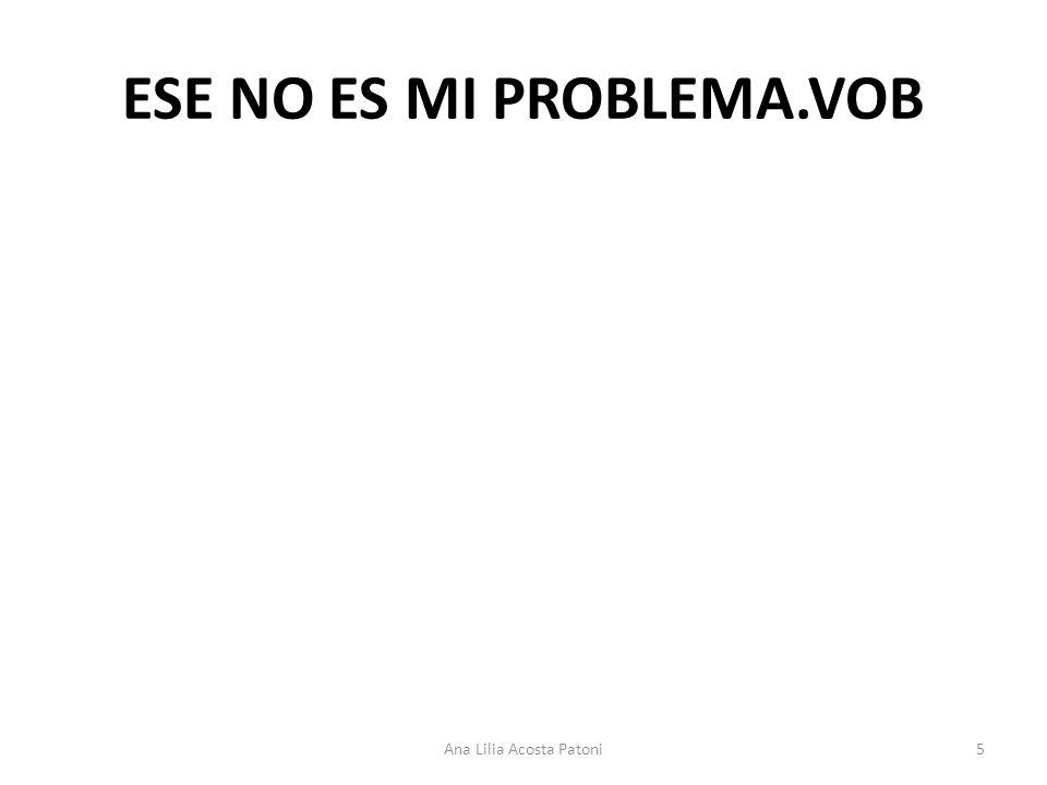ESE NO ES MI PROBLEMA.VOB 5Ana Lilia Acosta Patoni