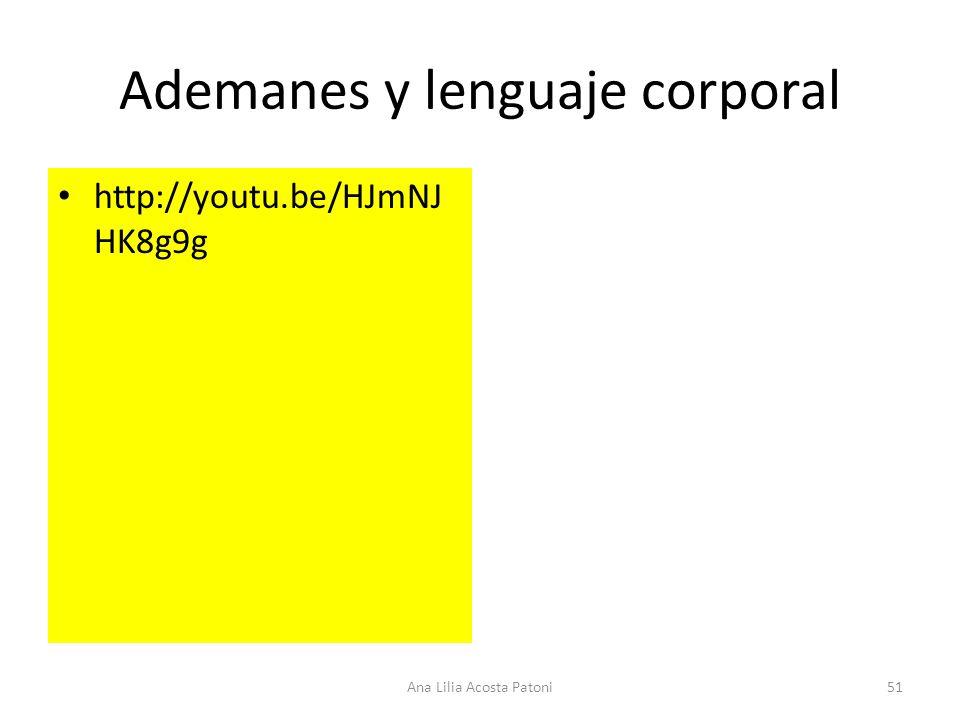 Ademanes y lenguaje corporal http://youtu.be/HJmNJ HK8g9g Ana Lilia Acosta Patoni51