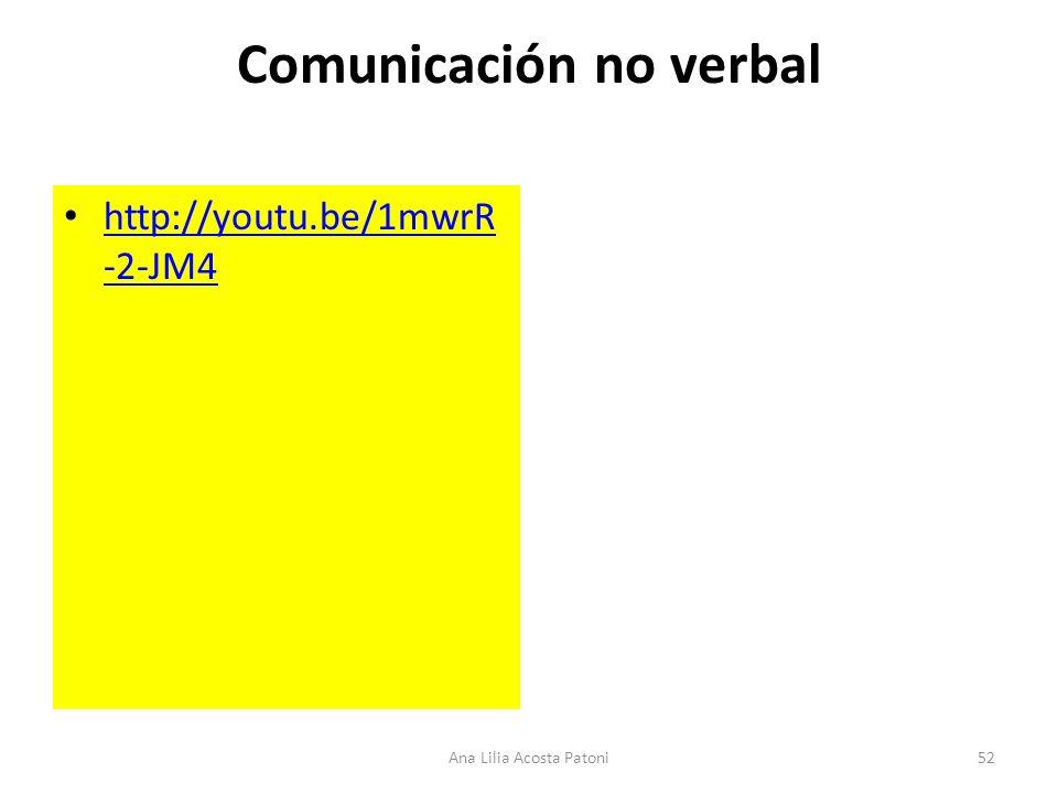 Comunicación no verbal http://youtu.be/1mwrR -2-JM4 http://youtu.be/1mwrR -2-JM4 Ana Lilia Acosta Patoni52