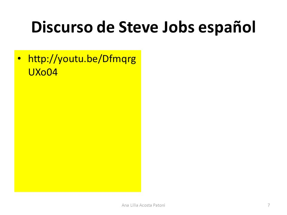 Discurso de Steve Jobs español http://youtu.be/Dfmqrg UXo04 7Ana Lilia Acosta Patoni