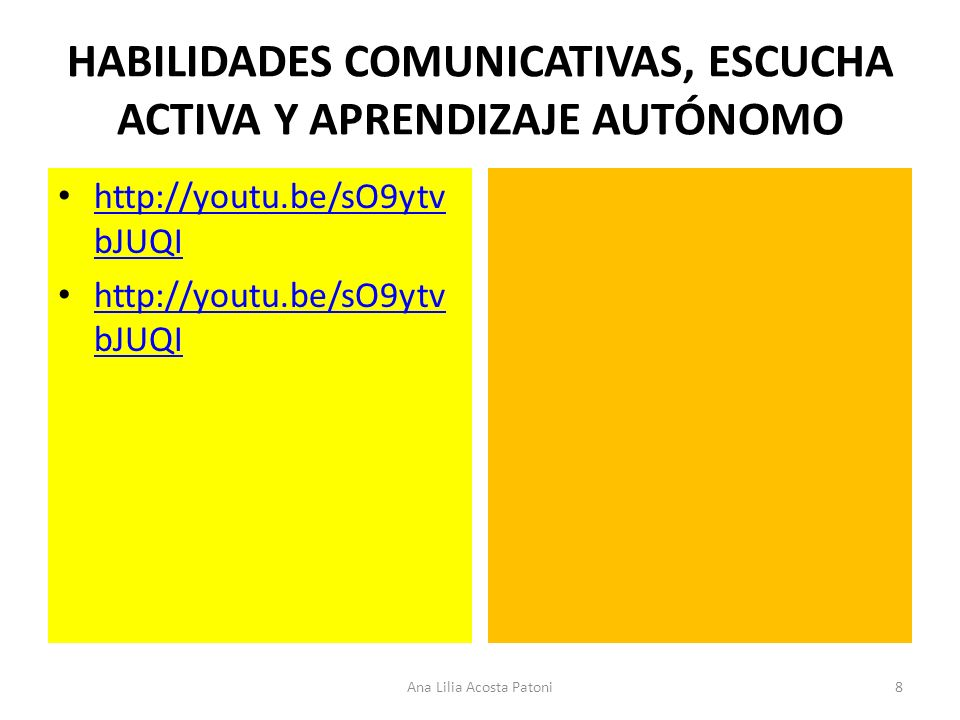 HABILIDADES COMUNICATIVAS, ESCUCHA ACTIVA Y APRENDIZAJE AUTÓNOMO http://youtu.be/sO9ytv bJUQI http://youtu.be/sO9ytv bJUQI http://youtu.be/sO9ytv bJUQ