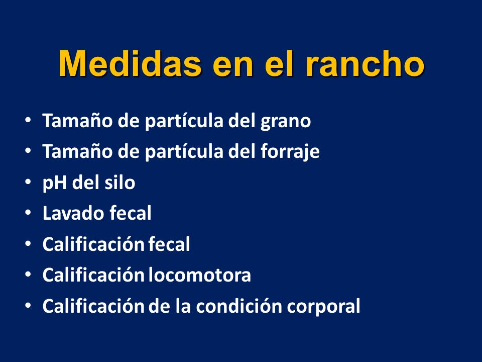 Medidas en el rancho Tamaño de partícula del grano Tamaño de partícula del forraje pH del silo Lavado fecal Calificación fecal Calificación locomotora Calificación de la condición corporal