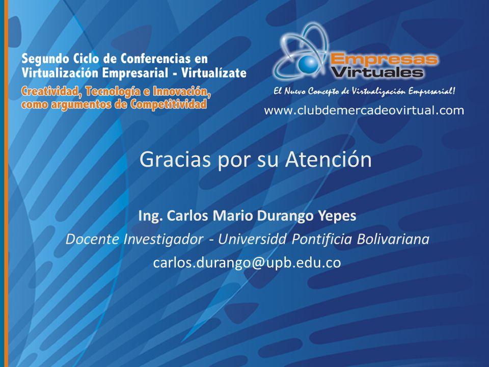 Gracias por su Atención Ing. Carlos Mario Durango Yepes Docente Investigador - Universidd Pontificia Bolivariana carlos.durango@upb.edu.co