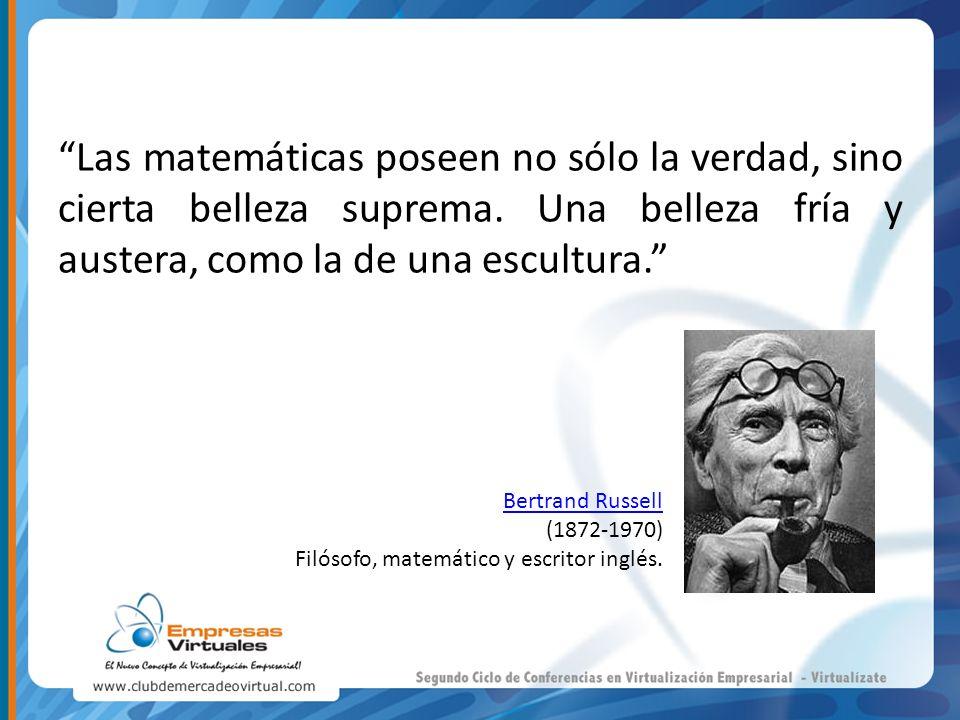 Las matemáticas poseen no sólo la verdad, sino cierta belleza suprema. Una belleza fría y austera, como la de una escultura. Bertrand Russell (1872-19
