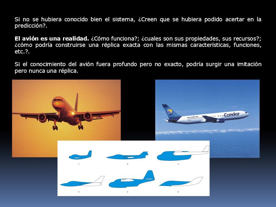 Si no se hubiera conocido bien el sistema, ¿Creen que se hubiera podido acertar en la predicción?. El avión es una realidad. ¿Cómo funciona?; ¿cuales