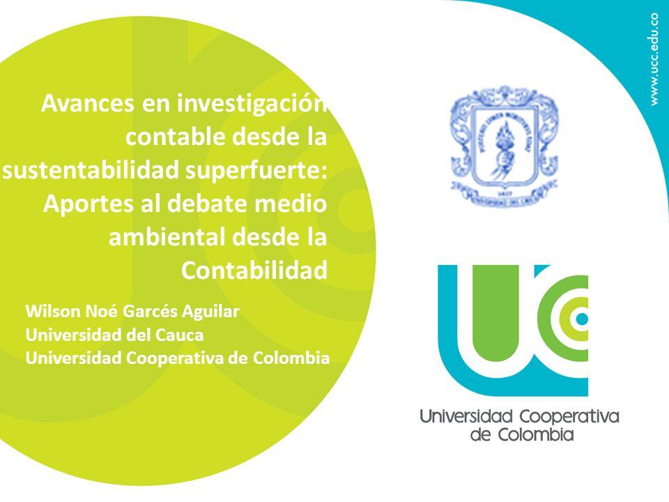 Avances en investigación contable desde la sustentabilidad superfuerte: Aportes al debate medio ambiental desde la Contabilidad Wilson Noé Garcés Agui