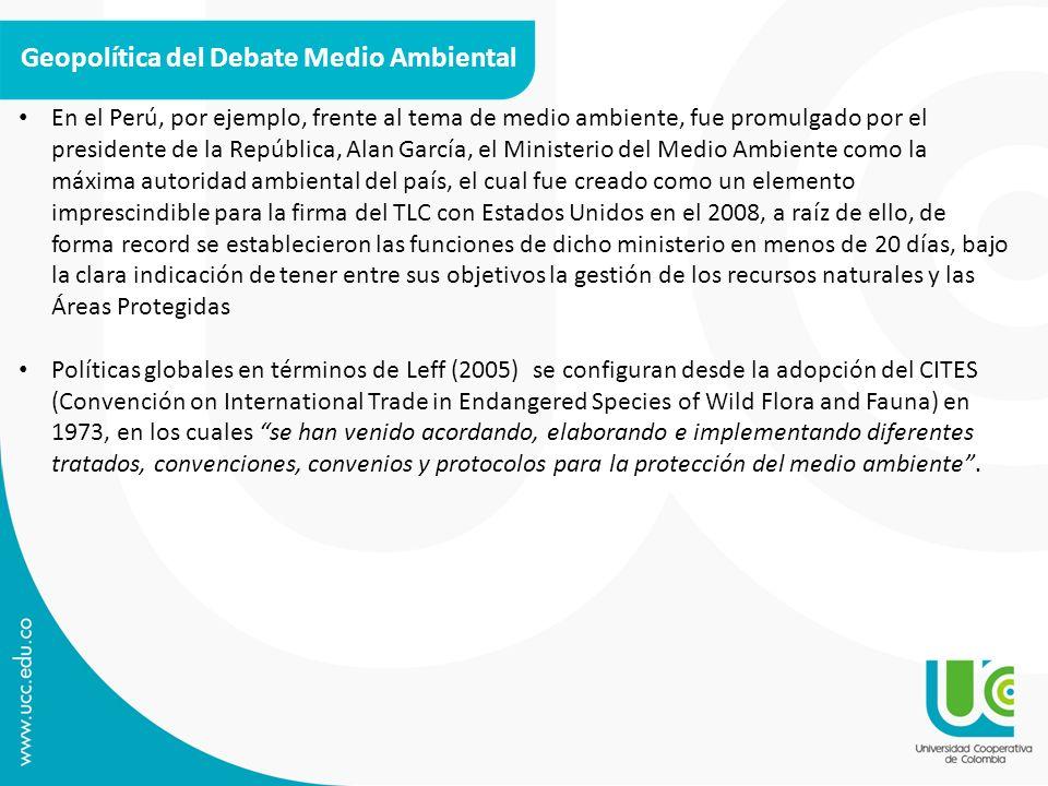 Geopolítica del Debate Medio Ambiental En el Perú, por ejemplo, frente al tema de medio ambiente, fue promulgado por el presidente de la República, Al